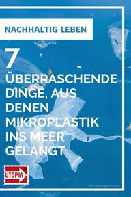 Aus diesen 7 überraschenden Dingen gelangt Mikroplastik ins Meer