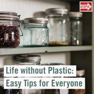 Life without Plastic: Easy Tips for Everyone