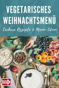 Vegetarisches Weihnachtsmenü: Leckere Rezepte & Menü-Ideen