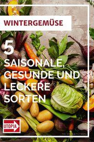 Wintergemüse: 5 saisonale, gesunde und leckere Sorten