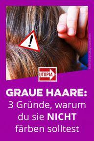 Graue Haare: 3 Gründe, warum du sie nicht färben solltest