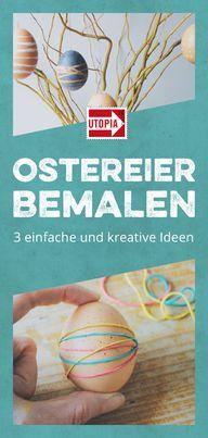 Ostereier bemalen – 3 einfache und kreative Ideen