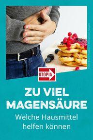 Zu viel Magensäure: Welche Hausmittel helfen können
