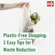 Plastic-Free Shopping: 3 Easy Tips for Waste Reduction
