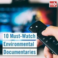 10 Must-Watch Environmental Documentaries
