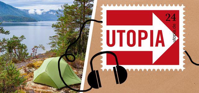 Im Utopia-Podcast erfährst du, wie nachhaltiges Campen funktioniert.
