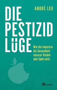 Die Pestizidlüge von André Leu