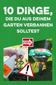 10 Dinge Die Du Aus Deinem Garten Verbannen Solltest Utopiade