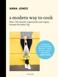 Vegetarisches Kochbuch: a modern way to cook von Anna Jones