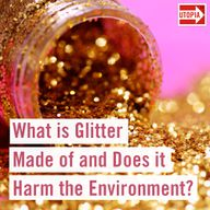 What is Glitter Made of and Does it Harm the Environment?