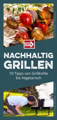 Grillen, aber nachhaltig: 10 Tipps von Grillkohle bis Vegetarisch