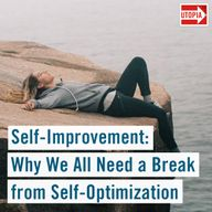 Self-Improvement: Why We All Need a Break from Self-Optimization
