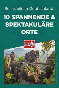 Reiseziele Deutschland: 10 spannende & spektakuläre Orte