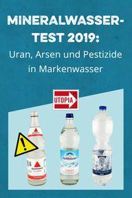 Mineralwasser-Test 2019: Uran, Arsen und Pestizide in Markenwasser