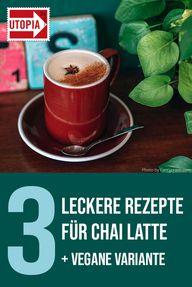 Chai Latte selber machen: 3 leckere Rezepte – klassisch und vegan