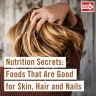 Nutrition Secrets: Foods That Are Good for Skin, Hair and Nails